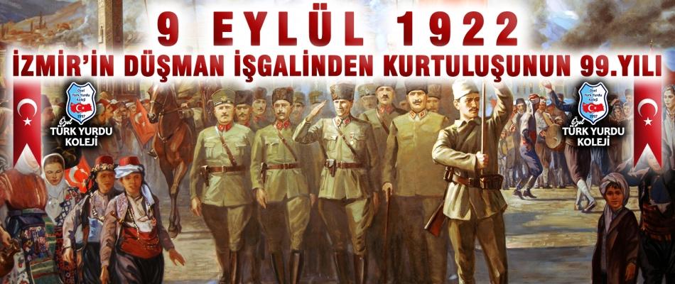 9 EYLÜL 1922 İZMİR'İN DÜŞMAN İŞGALİNDEN KURTULUŞUNUN 99.YILI