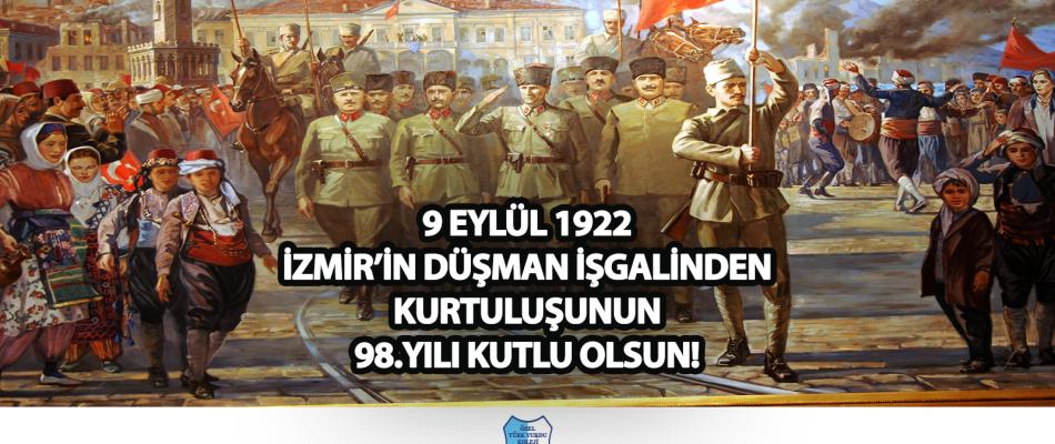 9 EYLÜL 1922 İZMİR'İN DÜŞMAN İŞGALİNDEN KURTULUŞUNUN 98.YILI KUTLU OLSUN!