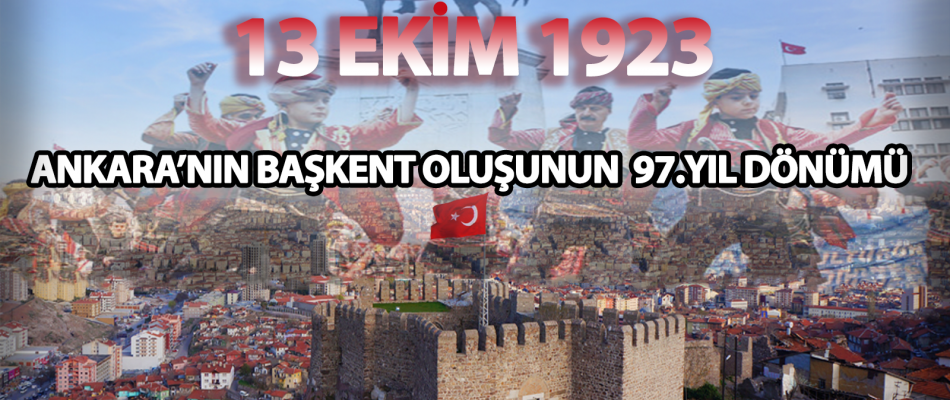ANKARA'NIN BAŞKENT OLUŞUNUN 97.YIL DÖNÜMÜ