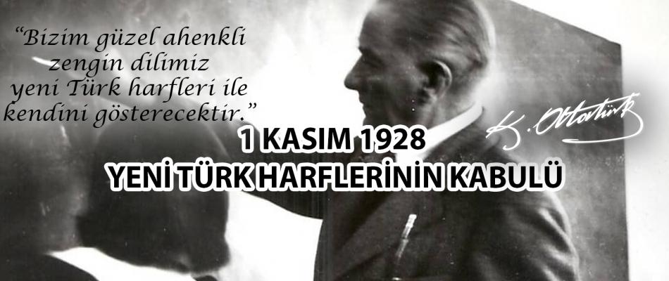 1 KASIM 1928 GÜZEL TÜRKÇEMİZE YENİ TÜRK HARFLERİNİN KABULÜ